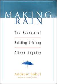 Обложка «Making Rain. The Secrets of Building Lifelong Client Loyalty»