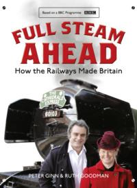 Обложка «Full Steam Ahead: How the Railways Made Britain»