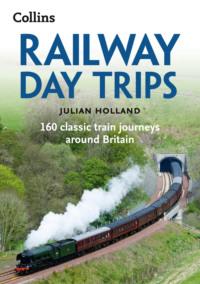 Обложка «Railway Day Trips: 160 classic train journeys around Britain»