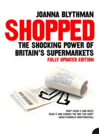 Обложка «Shopped: The Shocking Power of British Supermarkets»