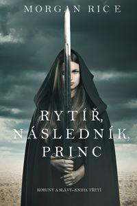 Обложка «Rytíř, Následník, Princ »