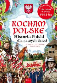 Обложка «Kocham Polskę. Historia Polski dla naszych dzieci»