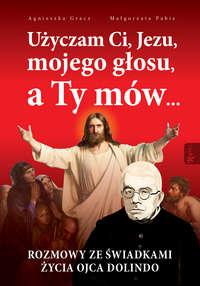 Обложка «Użyczam Ci, Jezu, mojego głosu, a Ty mów... - Rozmowy ze świadkami życia Ojca Dolindo»