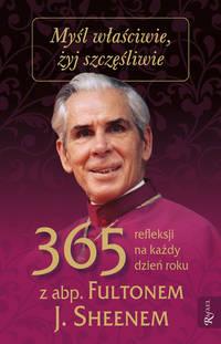 Обложка «Myśl właściwie, żyj szczęśliwie - 365 refleksji na każdy dzień z abp Fultonem J. Sheenem»