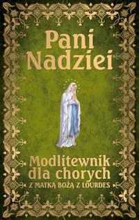 Обложка «Pani Nadziei - Modlitewnik dla chorych z Matką Bożą z Lourdes»
