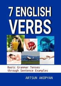 Обложка «7English Verbs. Basic Grammar Tenses through Sentence Examples»