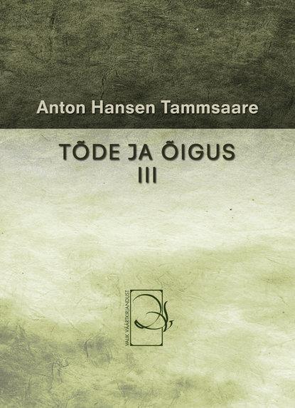 Anton Hansen Tammsaare Tõde ja õigus III anton hansen tammsaare tõde ja õigus i