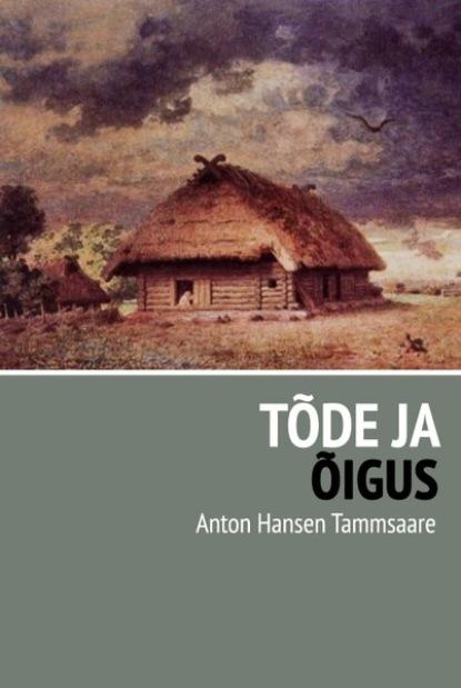 Anton Hansen Tammsaare Tõde ja õigus anton hansen tammsaare tõde ja õigus i