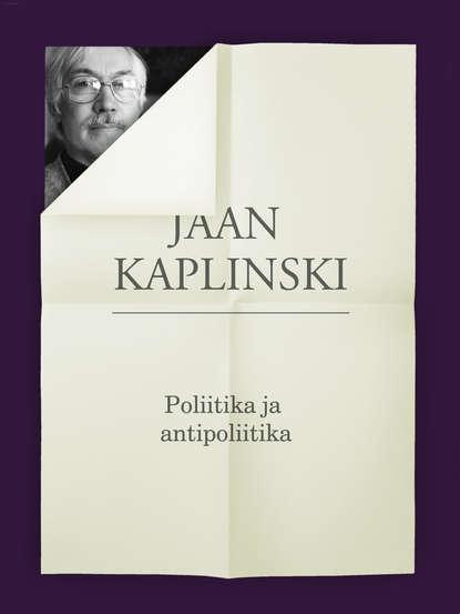 Jaan Kaplinski Poliitika ja antipoliitika недорого