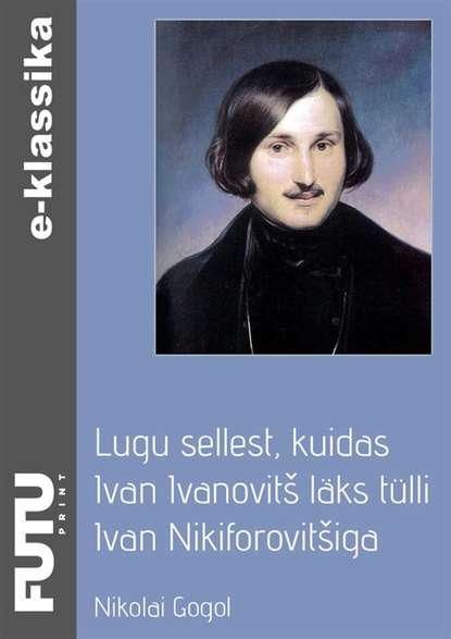 Nikolai Gogol Lugu sellest, kuidas Ivan Ivanovitš läks tülli Ivan Nikiforovitšiga nikolai gogol maiöö ehk uppunu