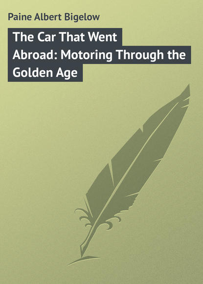 Paine Albert Bigelow The Car That Went Abroad: Motoring Through the Golden Age the day that went missing