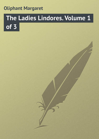 Маргарет Олифант The Ladies Lindores. Volume 1 of 3 маргарет олифант the sorceress volume 1 of 3