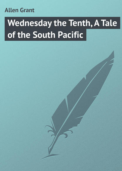 Allen Grant Wednesday the Tenth, A Tale of the South Pacific allen grant the woman who did