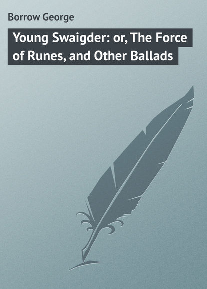 Фото - Borrow George Young Swaigder: or, The Force of Runes, and Other Ballads borrow george tord of hafsborough and other ballads
