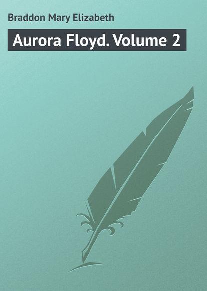 Мэри Элизабет Брэддон Aurora Floyd. Volume 2 недорого