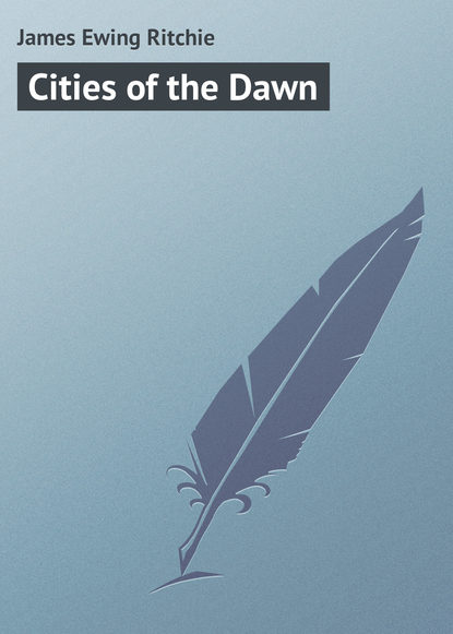 James Ewing Ritchie Cities of the Dawn недорого