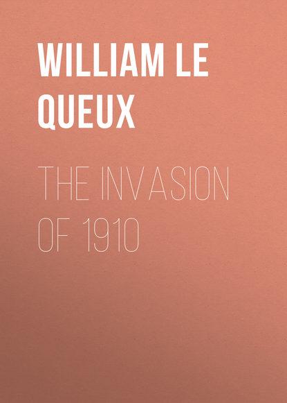 Le Queux William The Invasion of 1910 william le queux the invasion of 1910