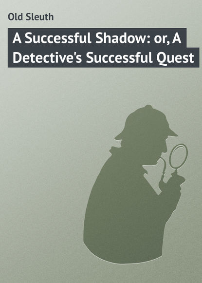 A Successful Shadow: or, A Detective's Successful Quest фото