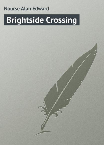 Nourse Alan Edward Brightside Crossing alan e nourse the native soil