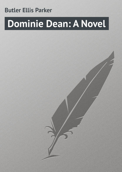 Butler Ellis Parker Dominie Dean: A Novel butler ellis parker the adventures of a suburbanite