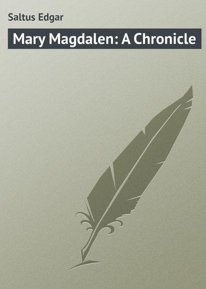 Saltus Edgar Mary Magdalen: A Chronicle saltus edgar the truth about tristrem varick a novel