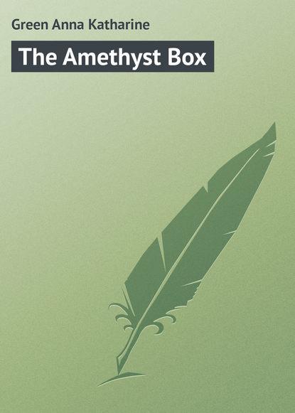Анна Грин The Amethyst Box анна грин the gray madam