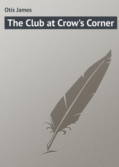 Фото - Otis James The Club at Crow's Corner otis james the minute boys of boston