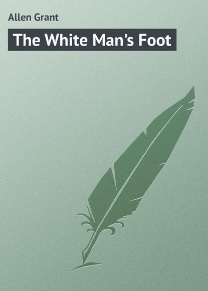 Allen Grant The White Man's Foot allen grant babylon volume 2