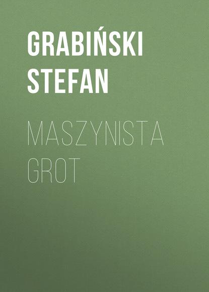 Фото - Stefan Grabinski Maszynista Grot grot