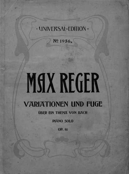 Макс Регер Variationen und Fuge uber ein Thema von Joh. Seb. Bach fur Klavier zu 2 Hd. h von herzogenberg thema und variationen op 86