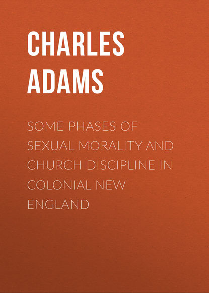 Adams Charles Francis Some Phases of Sexual Morality and Church Discipline in Colonial New England r w church francis bacon