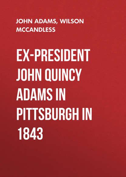 Фото - Adams John Quincy Ex-President John Quincy Adams in Pittsburgh in 1843 john msinde pastoral livelihoods in tanzania