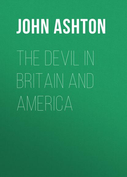 Ashton John The Devil in Britain and America