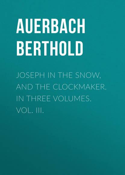 Auerbach Berthold Joseph in the Snow, and The Clockmaker. In Three Volumes. Vol. III. johannes biermanski a bíblia sagrada vol iii