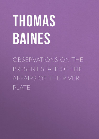Baines Thomas Observations on the Present State of the Affairs of the River Plate perel e the state of affairs м perel