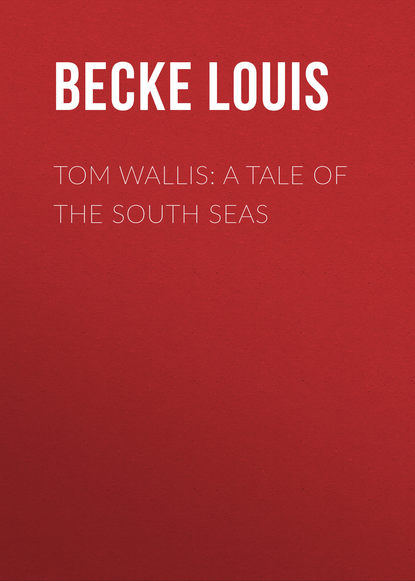 Becke Louis Tom Wallis: A Tale of the South Seas