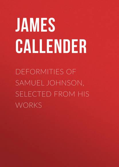 Callender James Thomson Deformities of Samuel Johnson, Selected from His Works недорого