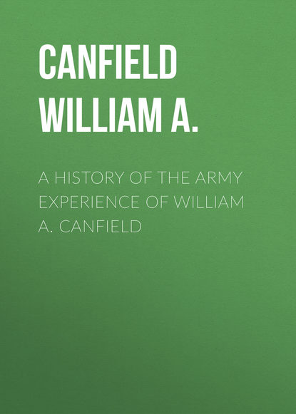 Canfield William A. A History of the Army Experience of William A. Canfield canfield william a a history of the army experience of william a canfield
