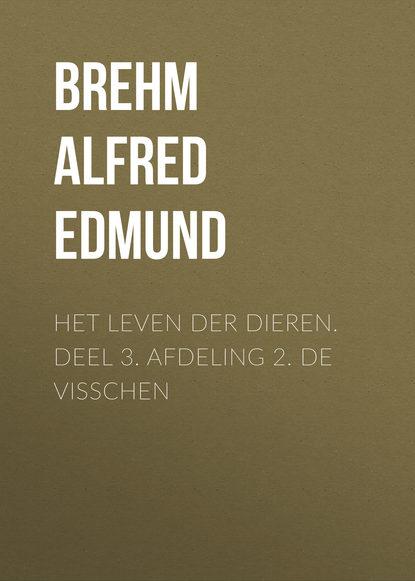 Brehm Alfred Edmund Het Leven der Dieren. Deel 3. Afdeling 2. De Visschen brehm alfred edmund het leven der dieren deel 2 hoofdstuk 04 de hoendervogels