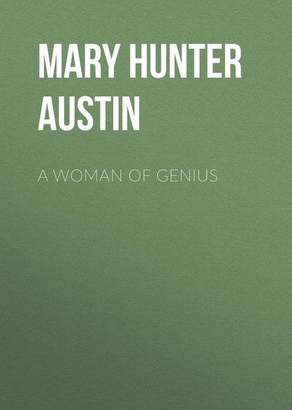 цена на Mary Hunter Austin A Woman of Genius