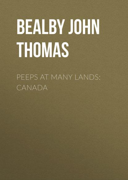 Фото - Bealby John Thomas Peeps at Many Lands: Canada finnemore john peeps at many lands india