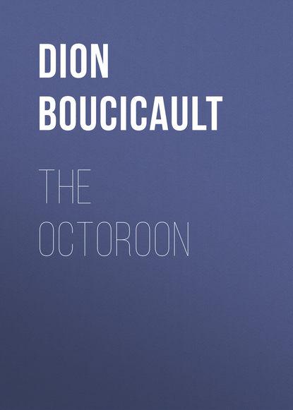 Dion Boucicault The Octoroon dion boucicault the octoroon