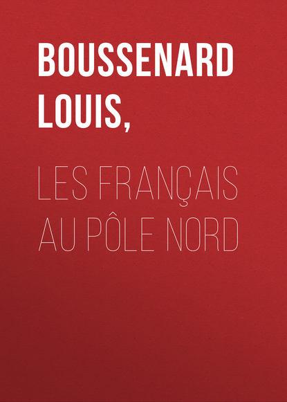 Луи Буссенар Les français au pôle Nord duret théodore les peintres français en 1867