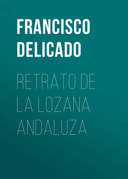 Francisco Delicado Retrato de la Lozana Andaluza водолазка lozana paris lozana paris lo043ewbamp6