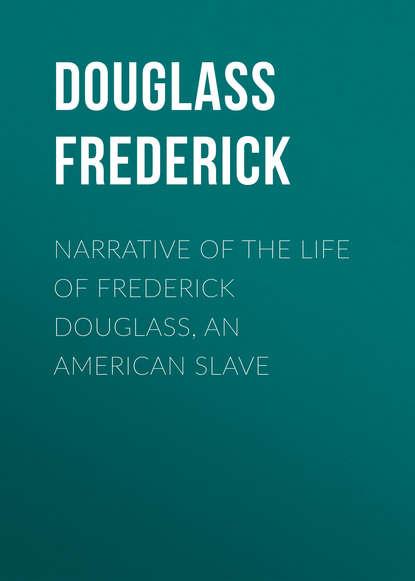 Douglass Frederick Narrative of the Life of Frederick Douglass, an American Slave frederick william faber spiritual conferences