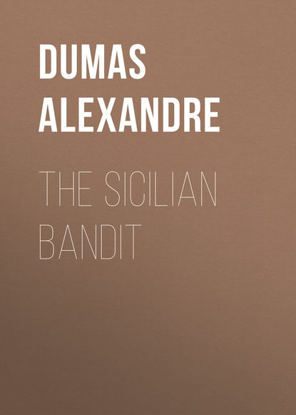 Александр Дюма The Sicilian Bandit александр дюма the sicilian bandit