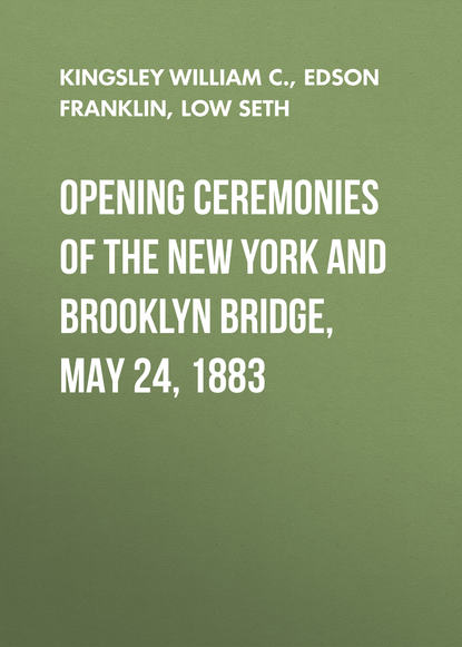 Edson Franklin Opening Ceremonies of the New York and Brooklyn Bridge, May 24, 1883 цена 2017