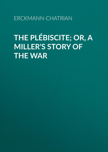 Erckmann-Chatrian The Plébiscite; or, A Miller's Story of the War erckmann chatrian brigadier frederick and the deans watch