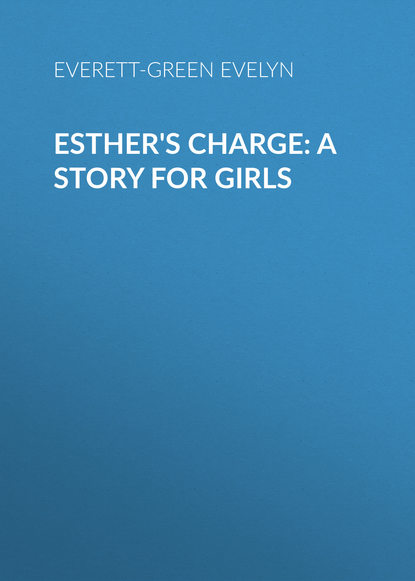 Everett-Green Evelyn Esther's Charge: A Story for Girls everett green evelyn tom tufton s travels