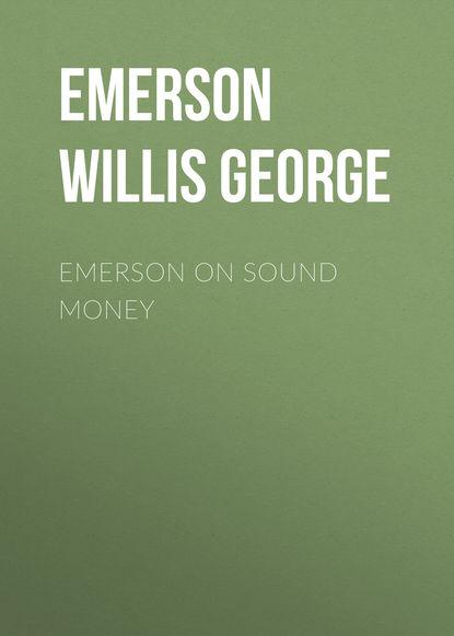 Emerson Willis George Emerson on Sound Money